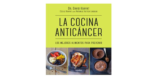 La cocina anticáncer: Platos deliciosos y saludables